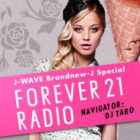 J-WAVE Brandnew-J Special FOREVER 21 RADIO LIVE @ SHINJUKU